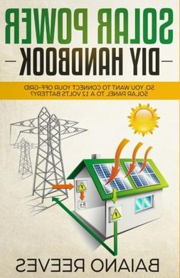 Solar Power DIY Handbook:: So, You Want To Connect Your Off-