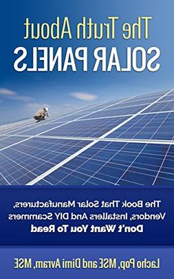 The Truth About Solar Panels: The Book That Solar Manufactur