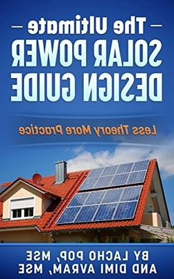 The Ultimate Solar Power Design Guide: Less Theory More Prac